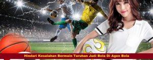 Hindari Kesalahan Bermain Taruhan Judi Bola Di Agen Bola